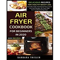 Air Fryer Cookbook For Beginners In 2020: Delicious Recipes For A Healthy Weight Loss (Includes Index, Nutritional Facts…