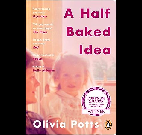 Amazon Com A Half Baked Idea Winner Of The Fortnum Mason S Debut Food Book Award Ebook Potts Olivia Kindle Store