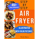 Step by Step Air Fryer Cookbook: Tasty recipes for beginners with 450 color pics