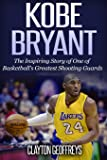 Kobe Bryant: The Inspiring Story of One of Basketball's Greatest Shooting Guards (Basketball Biography Books)