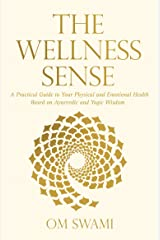 The Wellness Sense: A Practical Guide to Your Physical and Emotional Health Based on Ayurvedic and Yogic Wisdom Paperback