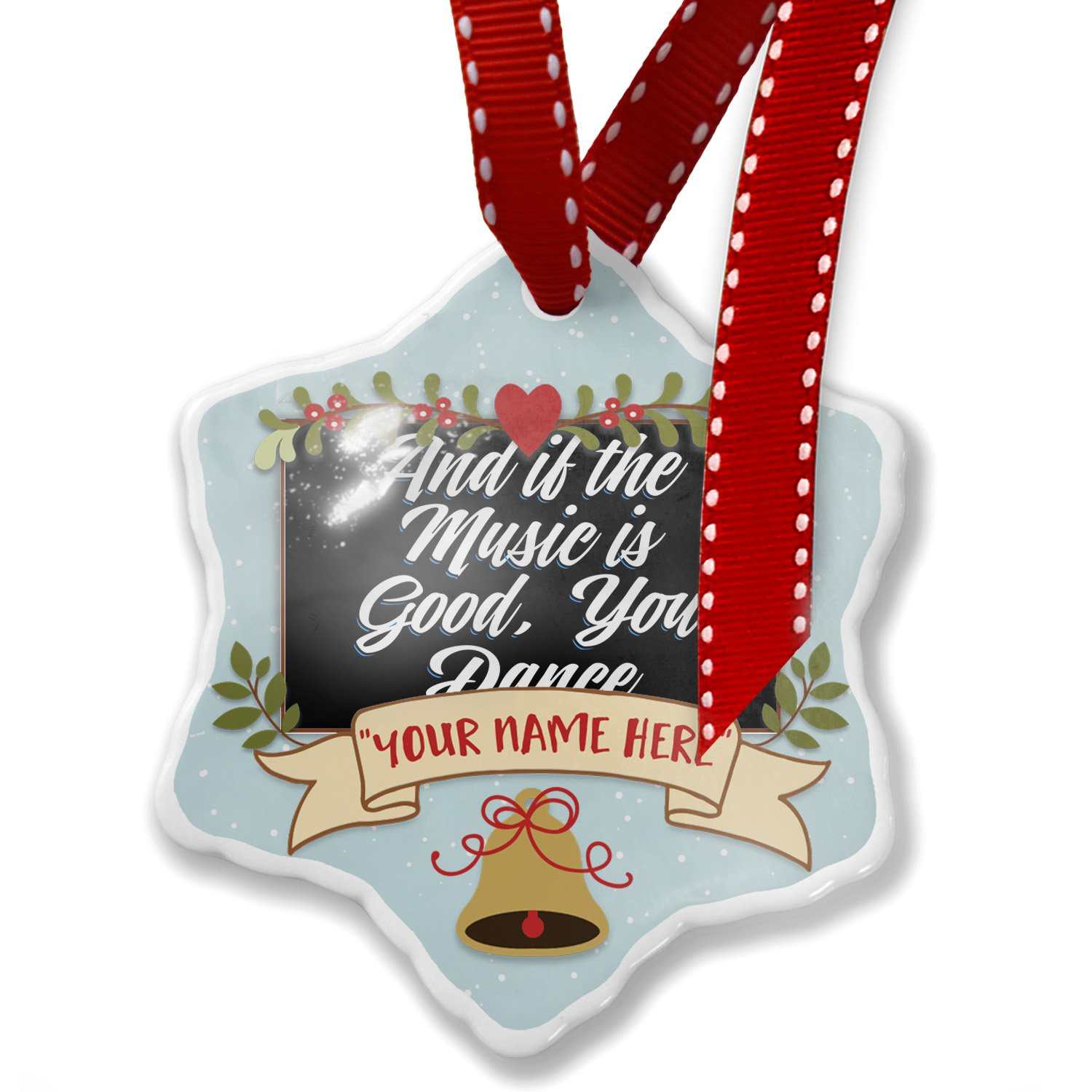 Add Your Own Custom Name, Classic design And if the Music is Good, You Dance Christmas Ornament NEONBLOND