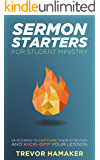 Sermon Starters for Student Ministry: 25 Done-for-You Stories to Capture Their Attention and Kickoff Your Lesson