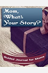Mom, What's Your Story?: Guided Journal for Moms - A Keepsake Personalized by Your Mother (What's Your Story Journals) Paperback