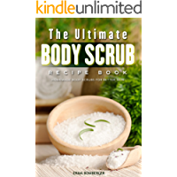 The Ultimate Body Scrub Recipe Book: Homemade Body Scrubs for Better Skin (English Edition)