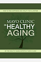 Mayo Clinic on Healthy Aging (Healthy Lifestyle Book 4) Kindle Edition