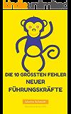 Die 10 größten Fehler neuer Führungskräfte (German Edition)