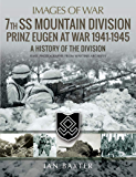 7th SS Mountain Division Prinz Eugen At War 1941–1945: A History of the Division (Images of War) (English Edition)