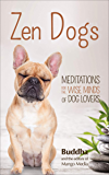 Zen Dogs: Meditations for the Wise Minds of Dog Lovers
