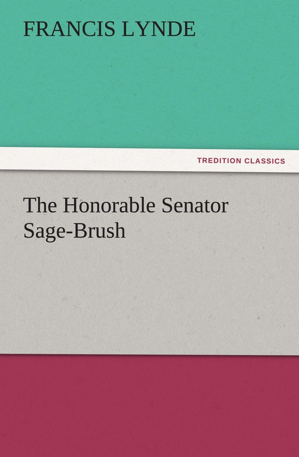 Download The Honorable Senator Sage-Brush (TREDITION CLASSICS) PDF