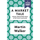 A Market Tale: A Bruno, Chief of Police Story of the French Countryside (Kindle Single) (Bruno, Chief of Police Series…