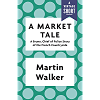 A Market Tale: A Bruno, Chief of Police Story of the French Countryside (Kindle Single) (Bruno, Chief of Police Series Book 8)