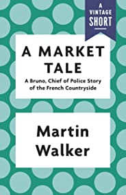 A Market Tale: A Bruno, Chief of Police Story of the French Countryside (Kindle Single) (Bruno, Chief of Police Series Book 8