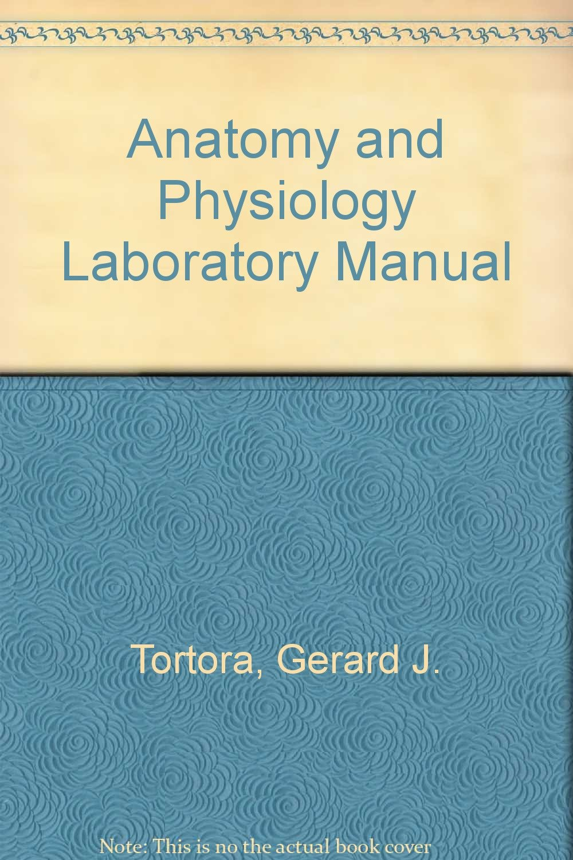 Anatomy and Physiology Laboratory Manual: Gerard J. Tortora ...