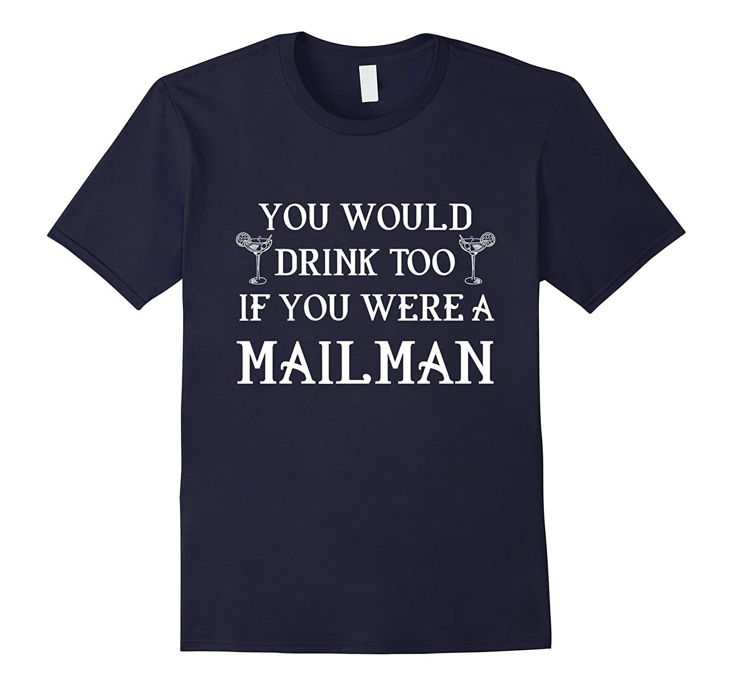 You Would Drink Too If You Were Mailman T-Shirt-TD