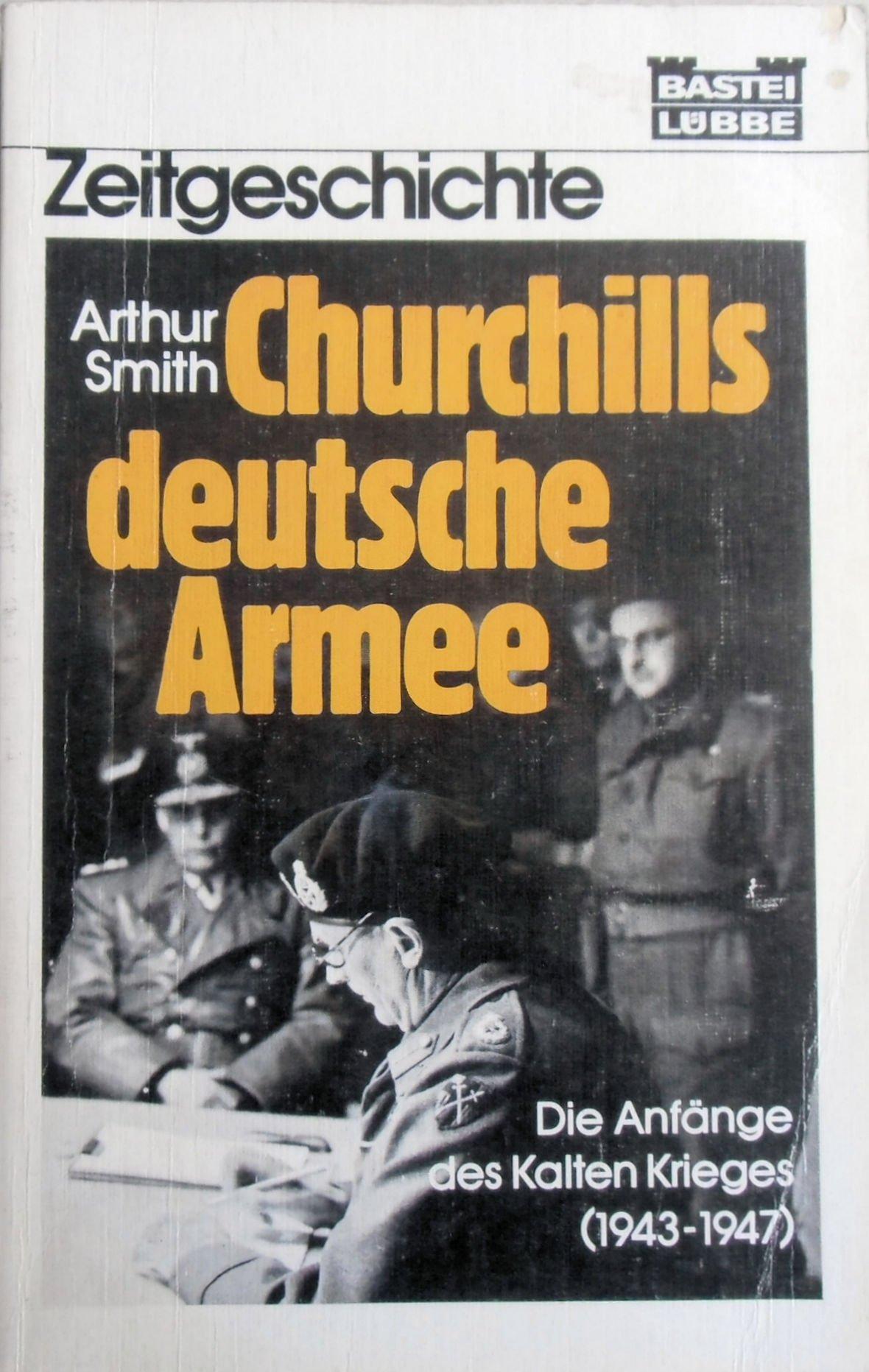 churchills-deutsche-armee-die-anfnge-des-kalten-krieges-1943-1947