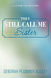 They Still Call Me Sister (Sister Nun Mystery)