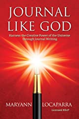 Journal Like God: Harness the Creative Power of the Universe Through Journal Writing Paperback
