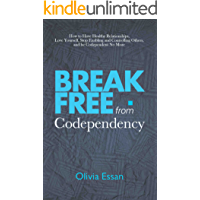 Break Free from Codependency: How to Have Healthy Relationships, Love Yourself, Stop Enabling and Controlling Others, and be Codependent No More