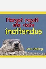 Margot reçoit  une visite inattendue: les avontures d'une marmotte commune (Faune au Québec Images suprenantes sur la vie dans la nature t. 1) (French Edition) Kindle Edition