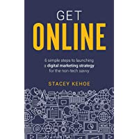 Get Online: 6 simple steps to launching a digital marketing strategy for the non-tech savvy