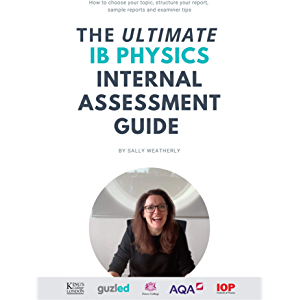 The ULTIMATE IB Physics Internal Assessment Guide (GradePod): How to choose your topic, structure your report, learn…