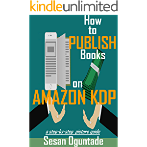 How to Publish Books on Amazon KDP: Step-by Step Picture Guide on how to write and publish your books on Kindle
