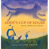 Addy's Cup of Sugar (A Stillwater Book): (Based on a Buddhist story of healing)