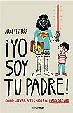 ¡Yo soy tu padre!: Cómo llevar a tus hijos al lado oscuro