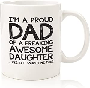 Proud Dad Of A Awesome Daughter Funny Mug - Best Christmas Gifts for Dad from Daughter - Unique Xmas Gag Gift Idea for Men, Him - Top Birthday Present for a Father - Fun & Cool Novelty Coffee Cup