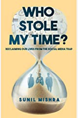 Who Stole My Time?: Reclaiming ourselves from the Social Media trap Kindle Edition