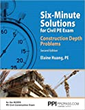 PPI Six-Minute Solutions for Civil PE Exam: Construction Depth Problems, 2nd Edition (Paperback) – Contains Over 100 Practice Problems for the NCEES PE Civil Construction Exam