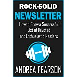 Rock-Solid Newsletter: How to Grow a Successful List of Devoted and Enthusiastic Readers (Self-Publish Strong Book 4)