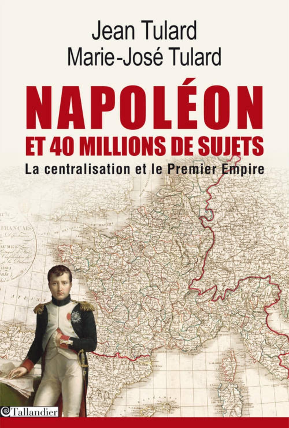 Jean Tulard - Napoléon et 40 millions de sujets