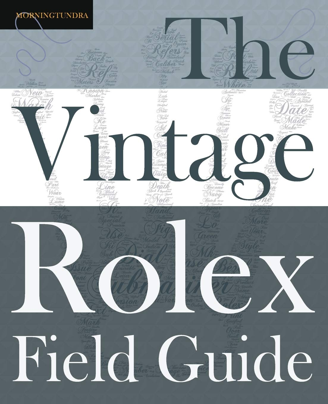 The Vintage Rolex Field Guide: A survival manual for the adventure that is vintage Rolex (Field Guides Band 1)