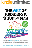 The ART of Avoiding a Train Wreck: Practical Tips and Tricks for Launching and Operating SAFe Agile Release Trains
