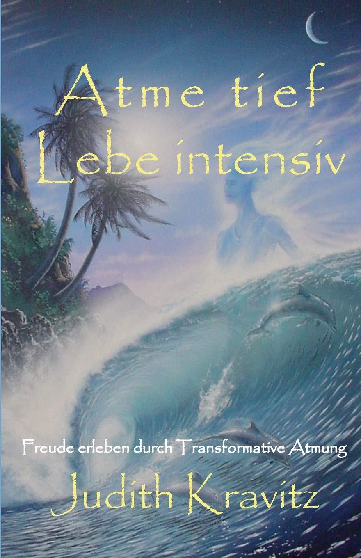 Atme tief - Lebe intensiv: Freude erleben durch Transformative Atmung Taschenbuch – 26. Juni 2013 Judith Kravitz Free Breath Press 0989097803 BODY