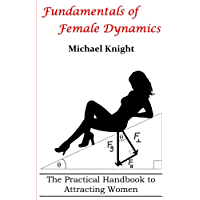 Fundamentals of Female Dynamics: The Practical Handbook to Attracting Women (English Edition)