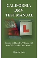 CALIFORNIA DMV TEST MANUAL: Practice and Pass DMV Exams with over 300 Questions and Answers. Kindle Edition