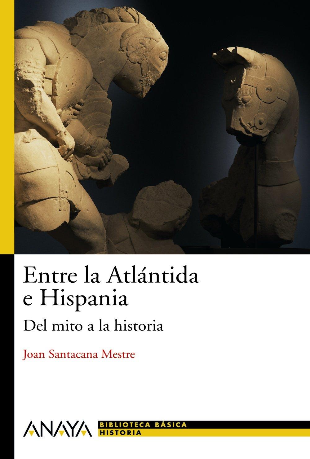 Entre la Atlántida e Hispania: Del mito a la historia (Historia Y Literatura - Nueva Biblioteca Básica De Historia)