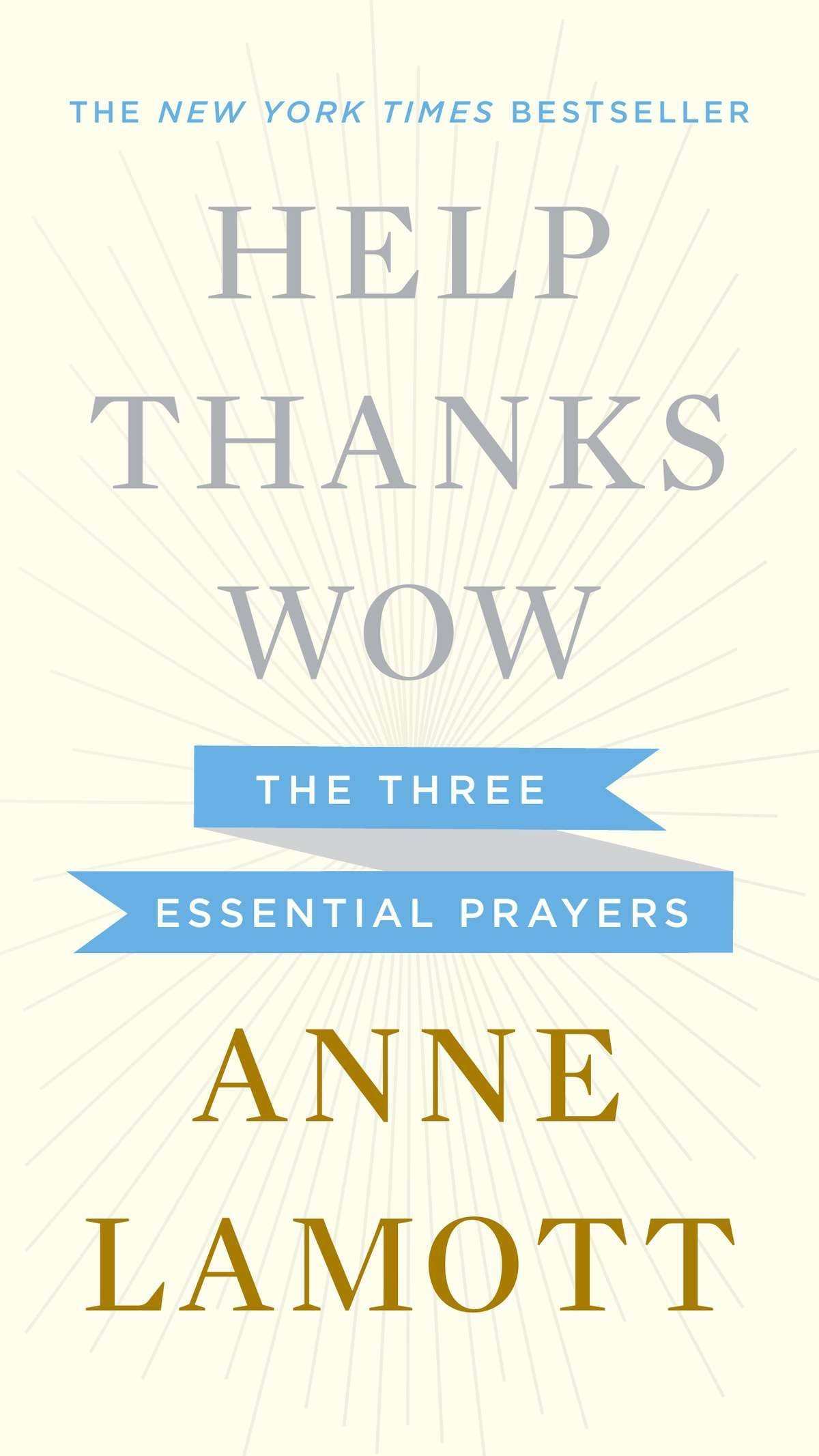 Help, Thanks, Wow: The Three Essential Prayers: Anne Lamott: 9781594631290:  Amazon.com: Books