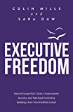 Executive Freedom: How to Escape the C-Suite, Create Income Security, and Take Back Control by Building a Part-Time…