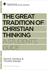 The Great Tradition of Christian Thinking: A Student's Guide (Reclaiming the Christian Intellectual Tradition) Paperback