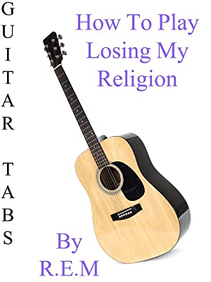 Amazon.com: How To Play Losing My Religion By R.E.M - Guitar Tabs ...