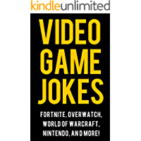 Video Game Jokes for Kids: Funny Jokes about Fortnite, Overwatch, Minecraft, Nintendo, Fallout, League of Legends, World of Warcraft, and More!