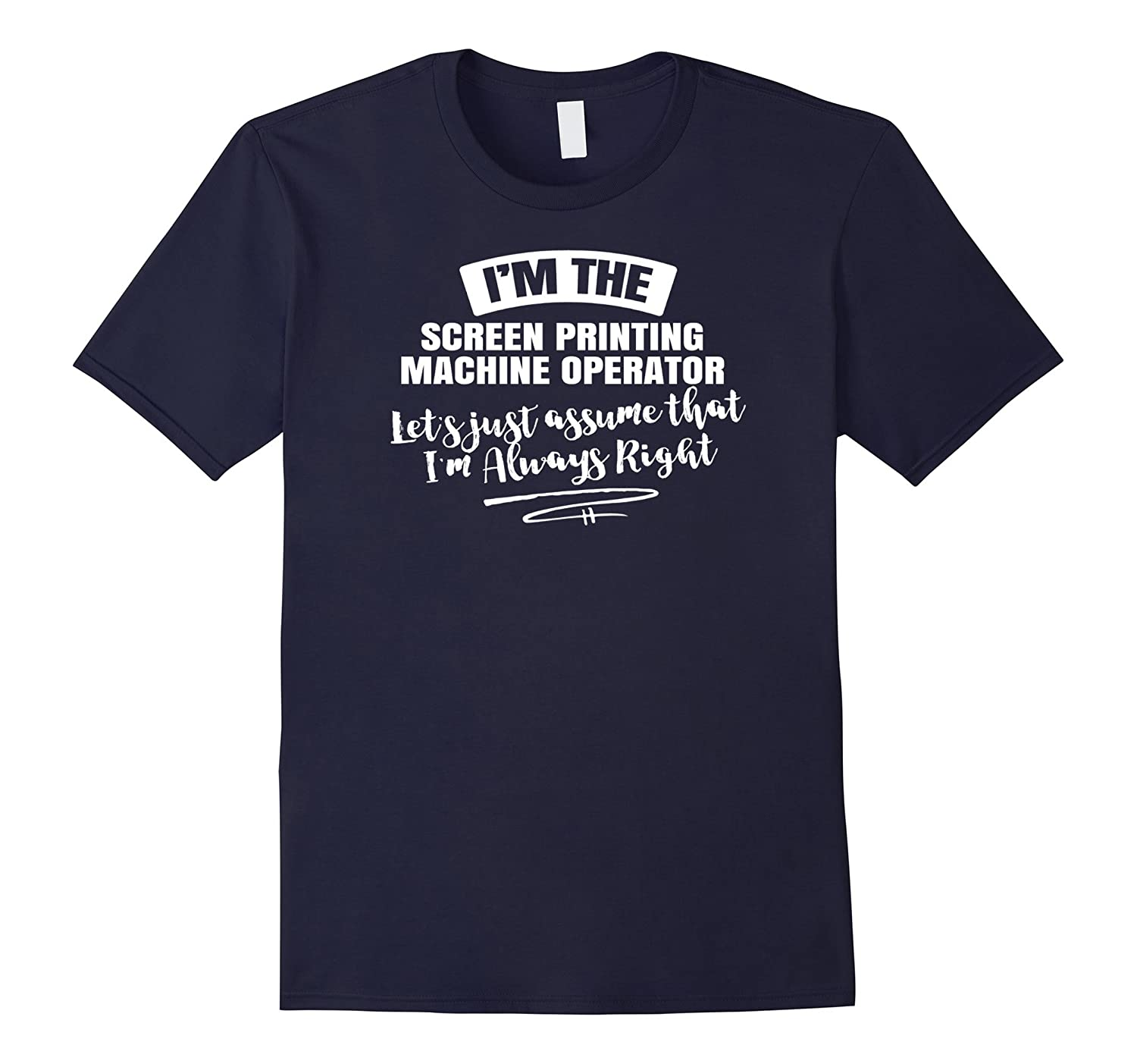 Screen Printing Machine Operator Career T-Shirt - Assume Im-PL
