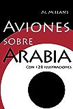 Aviones sobre Arabia: Una historia aérea del Magreb y el Mashreq (Spanish Edition)