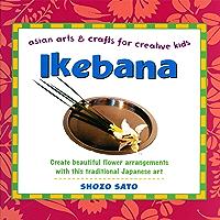 Ikebana: Asian Arts and Crafts for Creative Kids