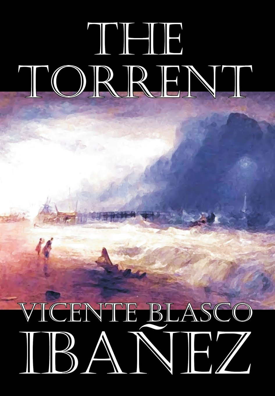 The Torrent by Vicente Blasco Ibanez, Fiction, Classics, Literary, Action & Adventure pdf