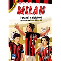 Milan. I più grandi giocatori. Cuori da campioni